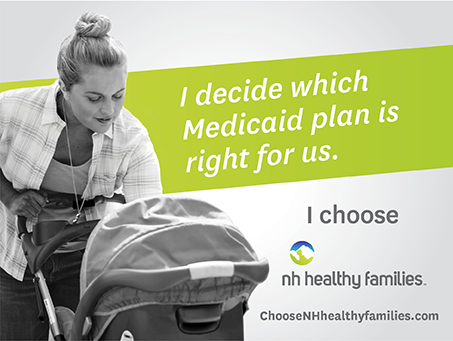 I decide which Medicaid plan is right for us. I choose NH Healthy Families